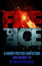 Fire and Ice (A Harry Potter Fanfiction) by WhiteFoxChild