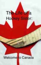The Life of a Hockey Sister: Welcome to Canda by cloclobird