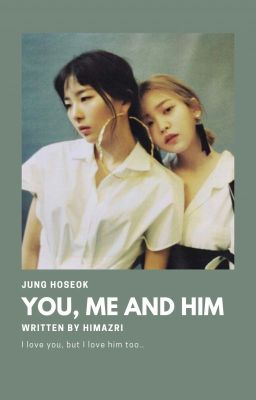 Đọc truyện 「 You, me and him 」HS