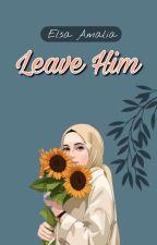 Tinggalkan Dia karena Allah Swt  by elsamalia12