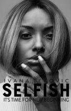 Selfish || COMPLETED by xivannadaqueenx