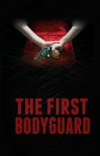 The 'First' Bodyguard (Under Heavy Editing) (June) by SheWhoOwnsThesky14