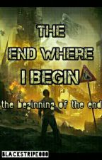 The End Where I Begin (The Beginning Of The End) by R_man000