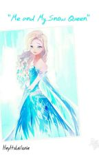 Me and My Snow Queen (ElsaxfemaleReader) by ljcelino