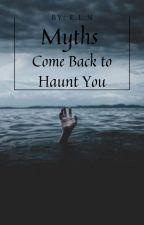 Myths Come Back to Haunt You •BOOK 1• by hklw_18