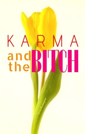 Karma and the Bitch by moonofthestargazer