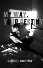 My way, your destiny by cheili_amartia