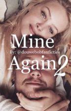 Mine Again 2 by douwebobfanficties