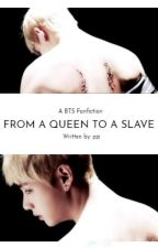 From a Queen to a Slave (BTS FF BOOK 2) by pjz_nim