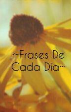 ~Frases de cada día~ by AnaDonnarumma