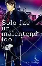 """Solo fue un malentendido.... todo lo malentendiste ""[ En Edición ] by RinUchiha9"