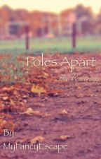 Poles Apart (The Contrary) by MyFancyEscape