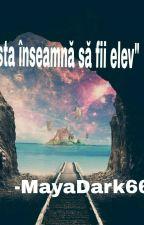 Asta inseamna sa fii elev😂😂 by MayaDark666