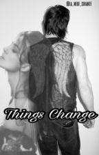 Things Change [EN PAUSE] by la_meuf_chiante