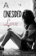 A Onesided Love   ·》UNEDITED·》 by SpringSweetHeart