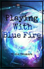 Playing With Blue Fire by DragonSlayer395