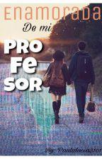 Enamorada de mi profesor by paulalucia3101