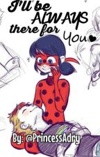 I'll Be Always There for You || Miraculous Ladybug by PrincessAdry