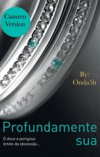 Profundamente Sua - Jauregui Crossfire - Book 2 (Camren G!p  version) by Onda5h