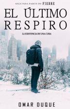 El Último Respiro. by SoyUnEscritorMuerto