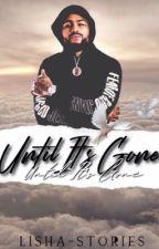 Until It's Gone | d.e. by lisha-stories