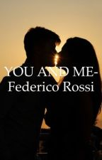 ~ YOU AND ME ~ Federico Rossi by Benjislife