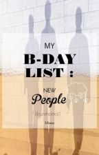 My B-day List : New People.✔️ by Brunihoeks1