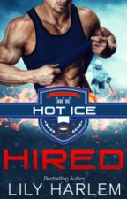 HIRED - HOT ICE Book #1 by LilyHarlem