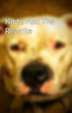 Kit to Fox: The Rewrite by devilsamist