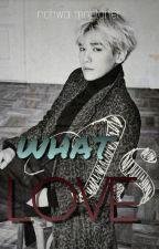 What Is Love by nahwalkkaebsong88