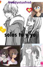 solos tu y yo (  freddy  x tu x fred ) completa by ValeriaMontones