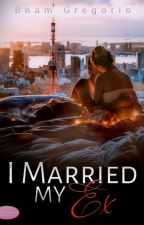 I MARRIED MY EX by MhabbGregorio