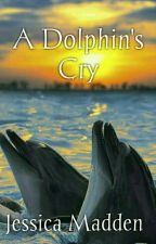 A Dolphin's Cry by JessicaCMadden