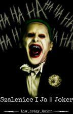 Szaleniec I Ja || Joker  by Liw_crazy_Quinn