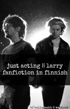 just acting || larry fanfiction in finnish by hellujeahh