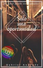 Una Oportunidad Contigo.[Completa] by Gab_andrade15