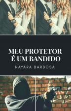 Meu protetor é um bandido [COMPLETO] by ana-melissa-2402