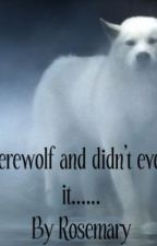 I m a werewolf and didn't even know it...... ( ON HOLD) by Miss_Rosie89