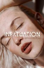 infatuation by astrophilicflaws