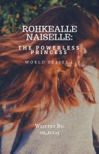 Rohkealle Naiselle: The Powerless Princess (World Series 1) by im_ely23