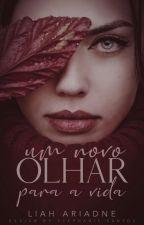 Um Novo Olhar Para Vida by LiahAriadne