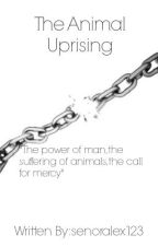 The Animal Uprising +SLOWLY BEING REWRITTEN+ by alexran007