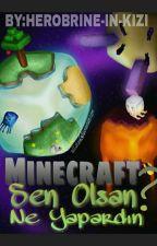 Minecraft: Sen Olsan Ne Yapardın? by HEROBRINE-IN-KIZI
