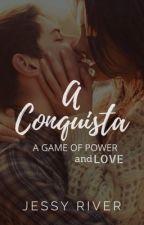 A Conquista (Em Revisão) by jessy-river