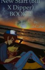 New Start (Bill X Dipper) BOOK 2 by GabeWho