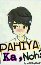 Pahiya Ka, 'No? [Oneshot] by amEYZIEngCloud7