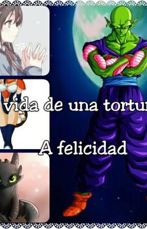 Mi Vida De Una Tortura A Felicidad (Piccolo y Tu) by Samanta2018