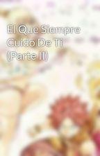 El Que Siempre Cuido De Ti (Parte II) by HonokaDragneel15