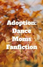 Adoption: Dance Moms Fanfic by Julie_Angel15