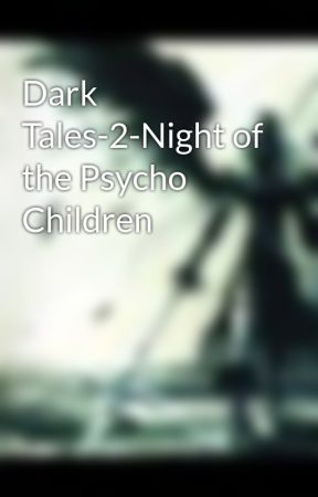 Dark Tales-2-Night of the Psycho Children by darkangel346